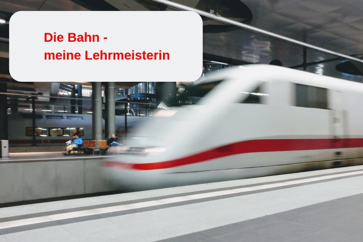 Die Bahn -. meine Lehrmeisterin